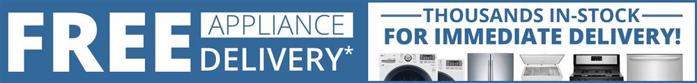 Free Appliance Delivery* on thousands of appliances storewide!